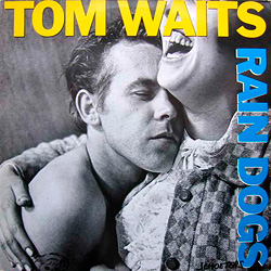 Tom Waits「Rain Dogs」